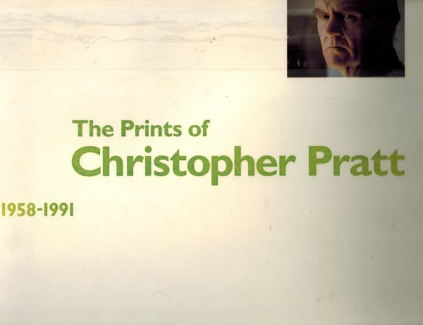 Image for The Prints of Christopher Pratt 1958-1991 (Signed)
