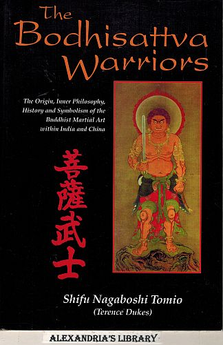 Image for The Bodhisattva Warriors: The Origin, Inner Philosophy, History and Symbolism of the Buddhist Martial Art Within India and China