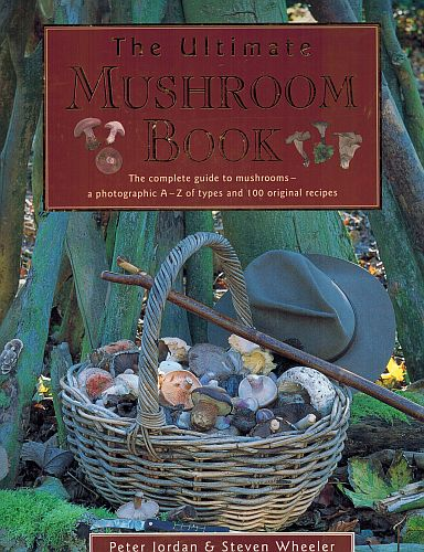 Image for The Ultimate Mushroom Book: The Complete Guide to Identifying, Picking and Using Mushrooms-A Photographic A-Z of Types and 100 Original Recipes