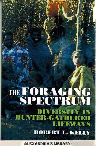 Image for The Foraging Spectrum Diversity in Hunter-Gatherer Lifeways