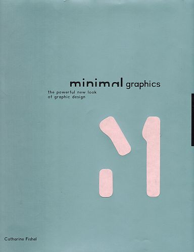 Image for Minimal Graphics: The Powerful New Look of Graphic Design