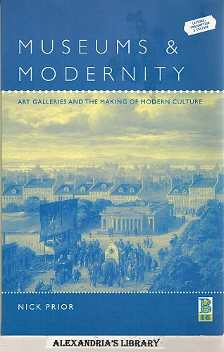 Image for Museums and Modernity: Art Galleries and the Making of Modern Culture (Leisure, Consumption and Culture)