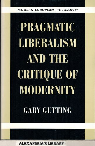 Image for Pragmatic Liberalism and the Critique of Modernity (Modern European Philosophy)