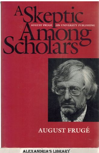 Image for A Skeptic Among Scholars: August Frugé on University Publishing (Centennial Book)