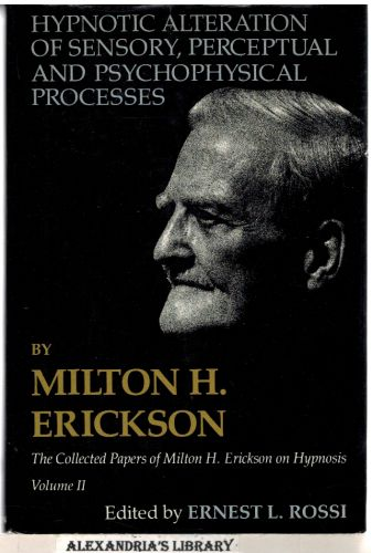 Image for Hypnotic Alteration of Sensory, Perceptual, and Psychophysical Processes (The Collected Papers of Milton H. Erickson on Hypnosis, Vol. 2)