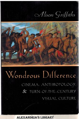 Image for Wondrous Difference - Cinema, Anthropology, & Turn-of-the-Century Visual Culture