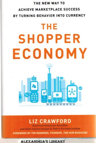 Image for The Shopper Economy: The New Way to Achieve Marketplace Success by Turning Behavior into Currency
