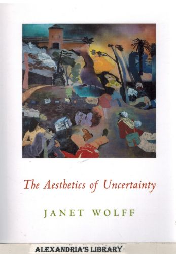 Image for The Aesthetics of Uncertainty (Columbia Themes in Philosophy, Social Criticism, and the Arts)