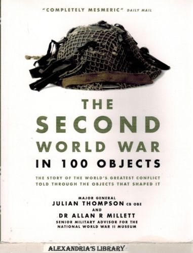 Image for The Second World War in 100 Objects: The Story of the World's Greatest Conflict Told Through the Objects That Shaped It