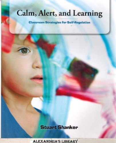 Image for Calm, Alert and Learning: Classroom Strategies for Self-Regulation