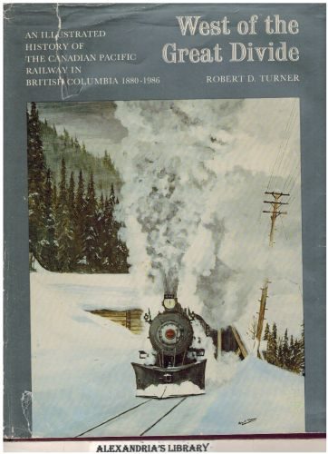 Image for West of the Great Divide: An Illustrated History of the Canadian Pacific Railway in British Columbia 1880-1986
