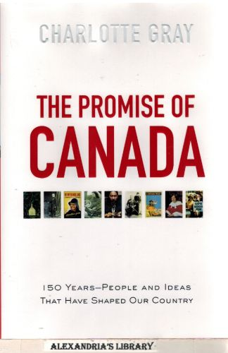 Image for The Promise of Canada: 150 Years--People and Ideas That Have Shaped Our Country