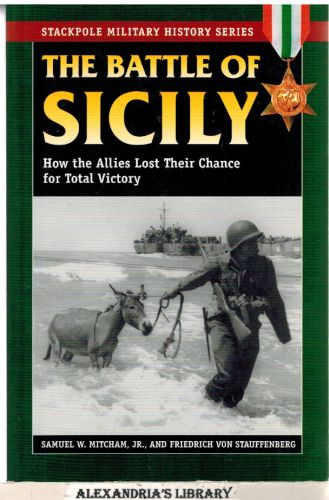 Image for The Battle of Sicily: How the Allies Lost Their Chance for Total Victory (Stackpole Military History Series)