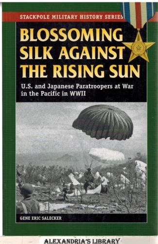 Image for Blossoming Silk Against the Rising Sun: U.S. and Japanese Paratroopers at War in the Pacific in World War II (Stackpole Military History Series)