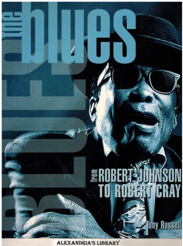 Image for The Blues : From Robert Johnson to Robert Cray.