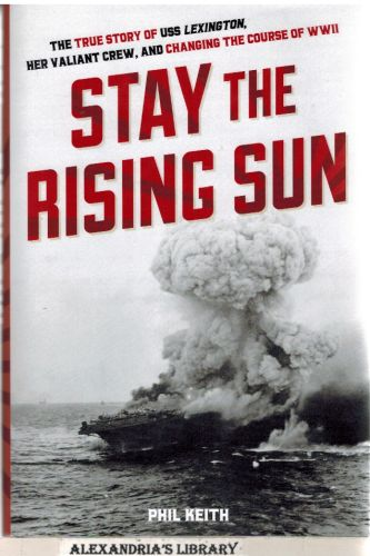 Image for Stay the Rising Sun: The True Story of USS Lexington, Her Valiant Crew, and Changing the Course of World War II