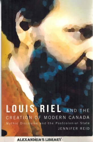 Image for Louis Riel and the Creation of Modern Canada: Mythic Discourse and the Postcolonial State