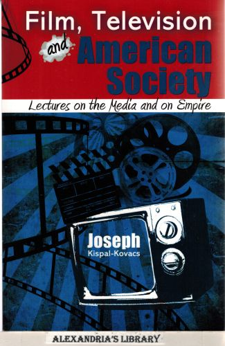 Image for Film, Television and American Society: Lectures on the Media and on Empire