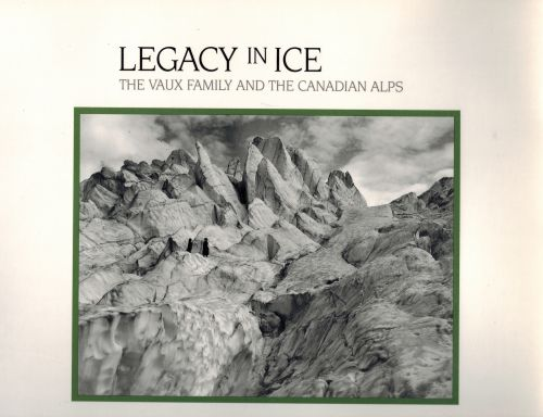 Image for Legacy in ice: The Vaux family and the Canadian Alps