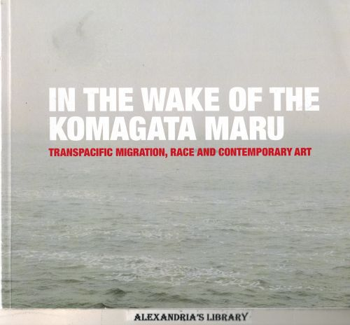 Image for In the wake of the Komagata Maru : transpacific migration, race and contemporary art : voices from the exhibition Ruptures in arrival and the symposium Disfiguring identity.