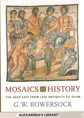 Image for Mosaics as History: The Near East from Late Antiquity to Islam (Revealing Antiquity)