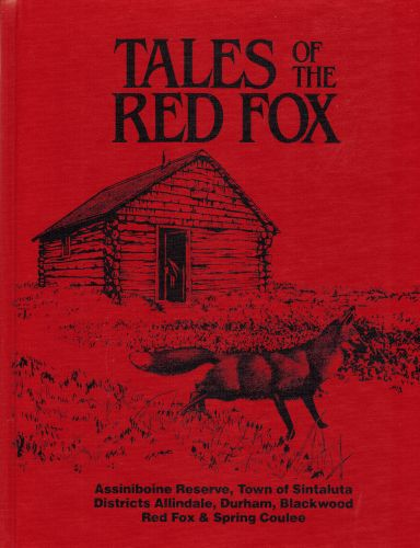 Image for Tales of the Red Fox. Assiniboine Reserve, Town of Sintaluta, Districts Allindale, Durham, Blackwood, Red Fox and Spring Coulee.