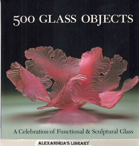 Image for 500 Glass Objects: A Celebration of Functional & Sculptural Glass (500 Series)