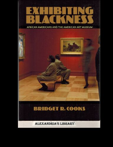 Image for Exhibiting Blackness: African Americans and the American Art Museum