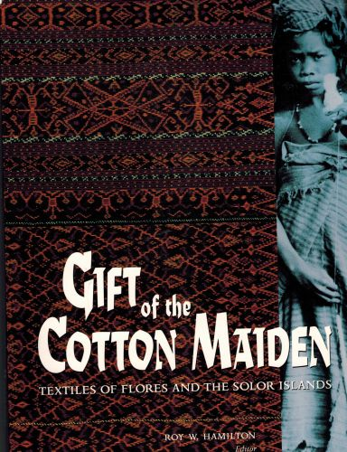 Image for Gift of the Cotton Maiden: Textiles of Flores and the Solor Islands (Indonesia)