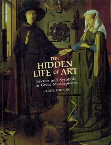 Image for The Hidden Life of Art: Secrets and Symbols in Great Masterpieces