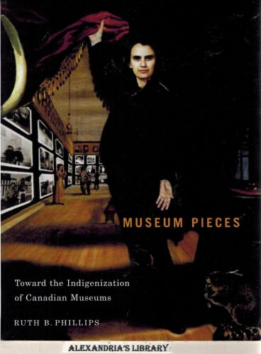 Image for Museum Pieces: Toward the Indigenization of Canadian Museums (McGill-Queen's/Beaverbrook Canadian Foundation Studies in Art History)