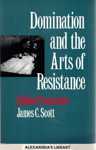 Image for Domination and the Arts of Resistance: Hidden Transcripts