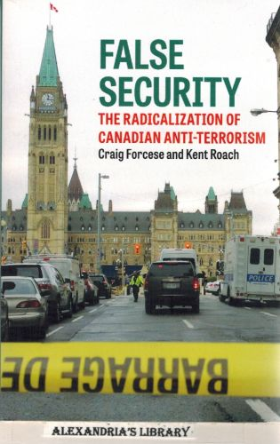 Image for False Security: The Radicalization of Canadian Anti-Terrorism