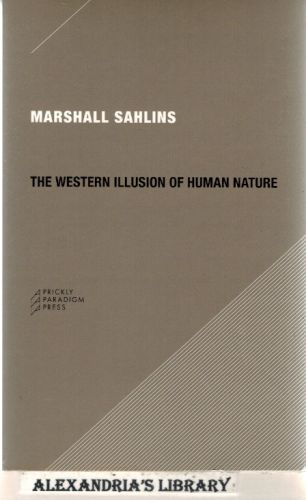 Image for The Western Illusion of Human Nature: With Reflections on the Long History of Hierarchy, Equality and the Sublimation of Anarchy in the West, and ... Conceptions of the Human Condition (Paradigm)