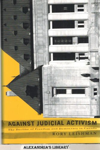 Image for Against Judicial Activism: The Decline of Freedom and Democracy in Canada