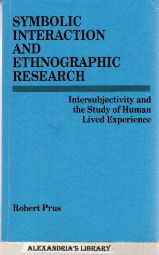 Image for Symbolic Interaction and Ethnographic Research: Intersubjectivity and the Study of Human Lived Experience