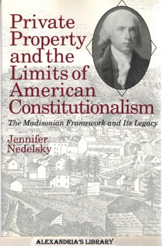 Image for Private Property and the Limits of American Constitutionalism: The Madisonian Framework and Its Legacy