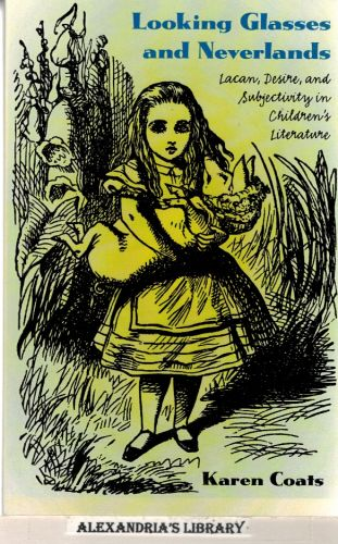 Image for Looking Glasses and Neverlands: Lacan, Desire, and Subjectivity in Children's Literature