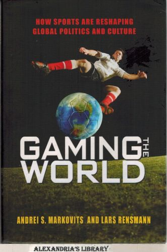 Image for Gaming the World: How Sports Are Reshaping Global Politics and Culture
