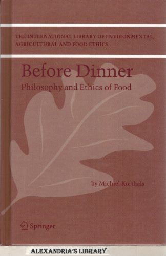 Image for Before Dinner: Philosophy and Ethics of Food (The International Library of Environmental, Agricultural and Food Ethics)