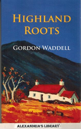 Image for Highland Roots: The Real Story of One Highland Cottage