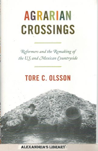 Image for Agrarian Crossings: Reformers and the Remaking of the US and Mexican Countryside (America in the World)