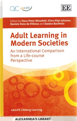 Image for Adult Learning in Modern Societies: An International Comparison from a Life-Course Perspective (eduLIFE Lifelong Learning series)