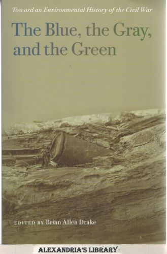Image for The Blue, the Gray, and the Green: Toward an Environmental History of the Civil War (UnCivil Wars Ser.)