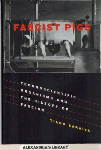 Image for Fascist Pigs: Technoscientific Organisms and the History of Fascism (Inside Technology)