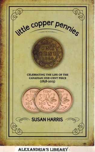 Image for Little Copper Pennies: Celebrating the Life of the Canadian One-Cent Piece (1858-2013)