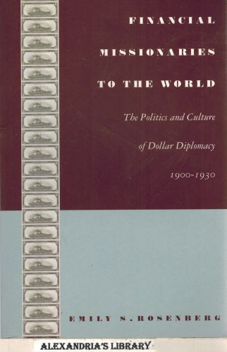 Image for Financial Missionaries to the World: The Politics and Culture of Dollar Diplomacy, 1900?1930 (American Encounters/Global Interactions)