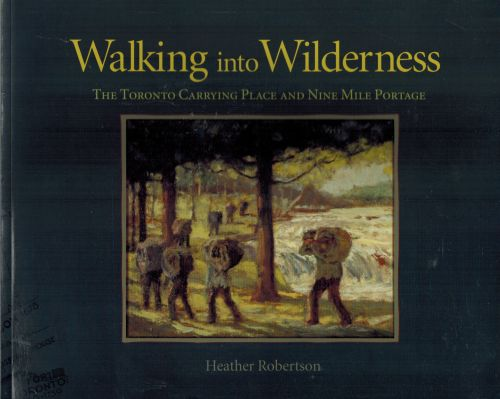 Image for Walking Into Wilderness: The Toronto Carrying Place and Nine Mile Portage