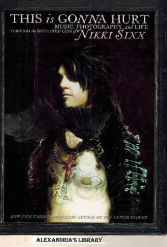 Image for This Is Gonna Hurt: Music, Photography and Life Through the Distorted Lens of Nikki Sixx  (Signed)
