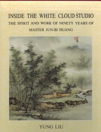 Image for Inside the White Cloud studio : the spirit and work of ninety years of master Jun-Bi Huang